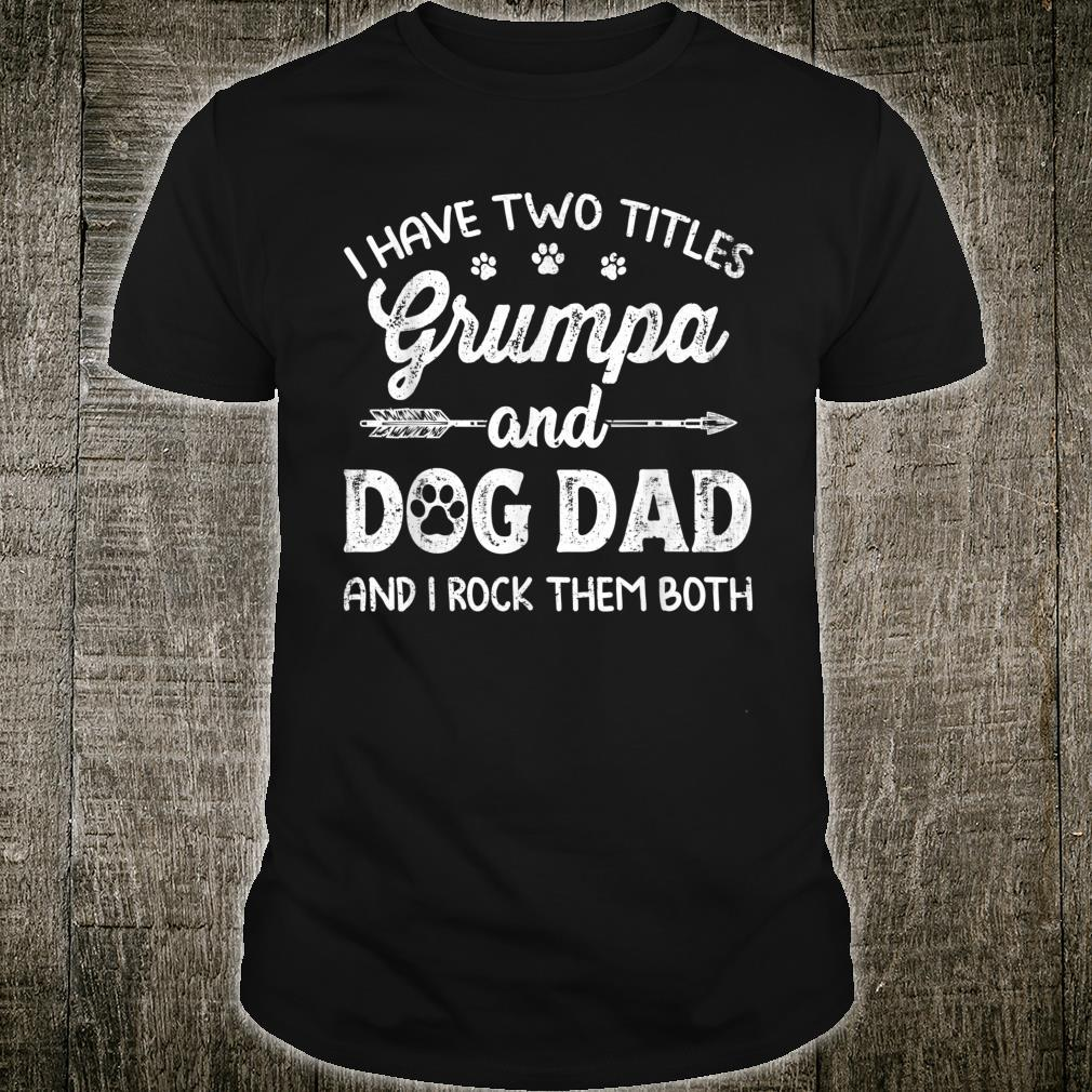 I Have Two Titles Grumpa And Dog Dad Family Father's Day Shirt
