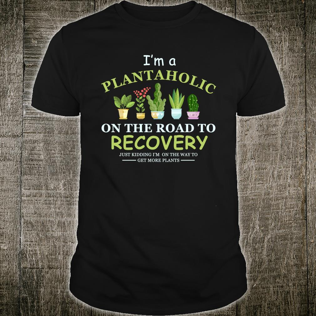 I'm A Plantaholic On The Road To Recovery Gardening Shirt