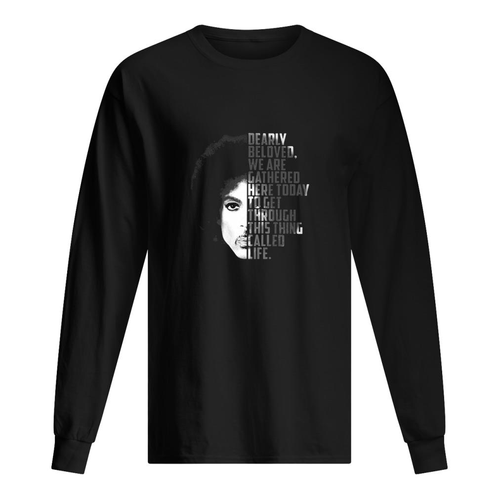 Dearly beloved we are gathered here today to get through this thing called life shirt Long sleeved