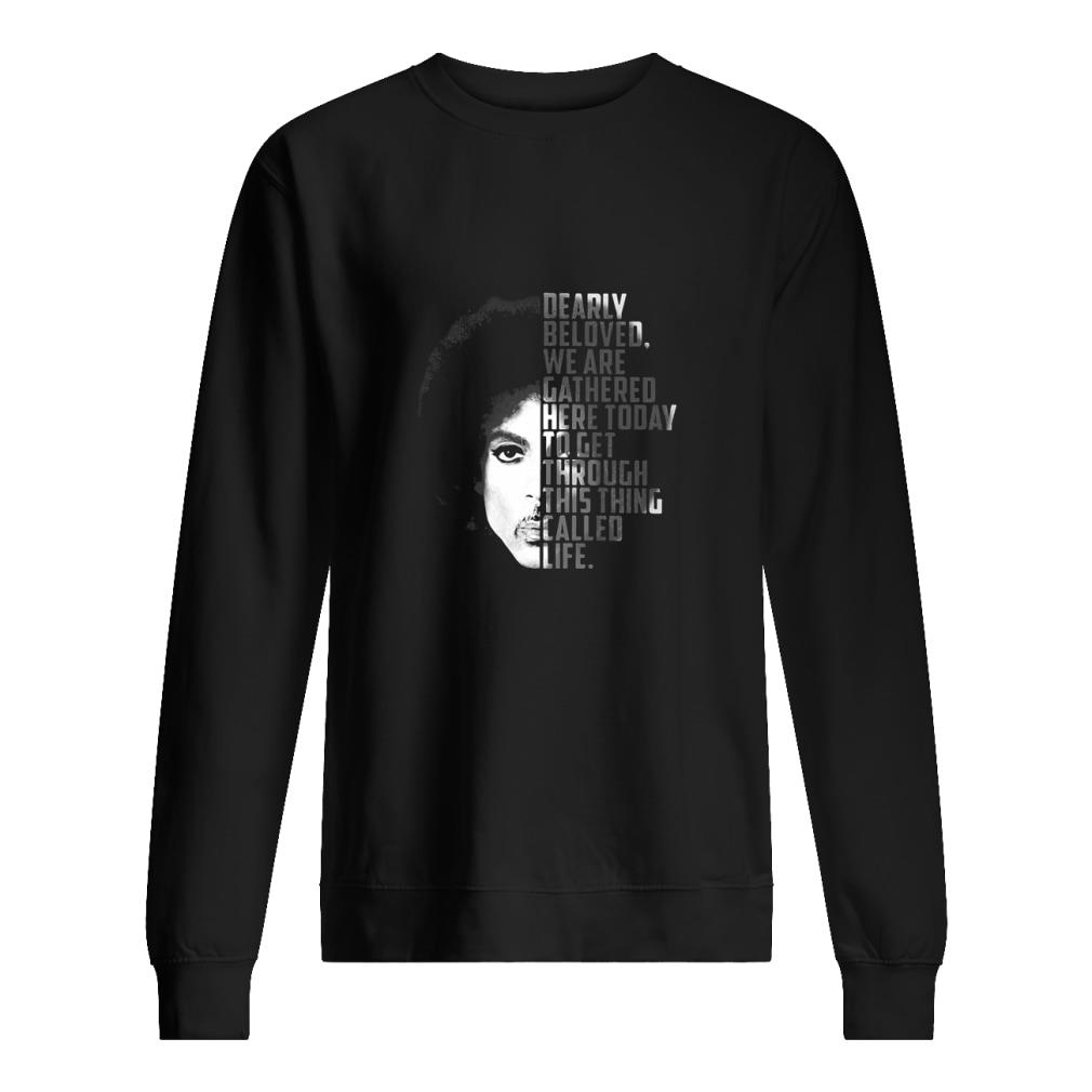 Dearly beloved we are gathered here today to get through this thing called life shirt sweater