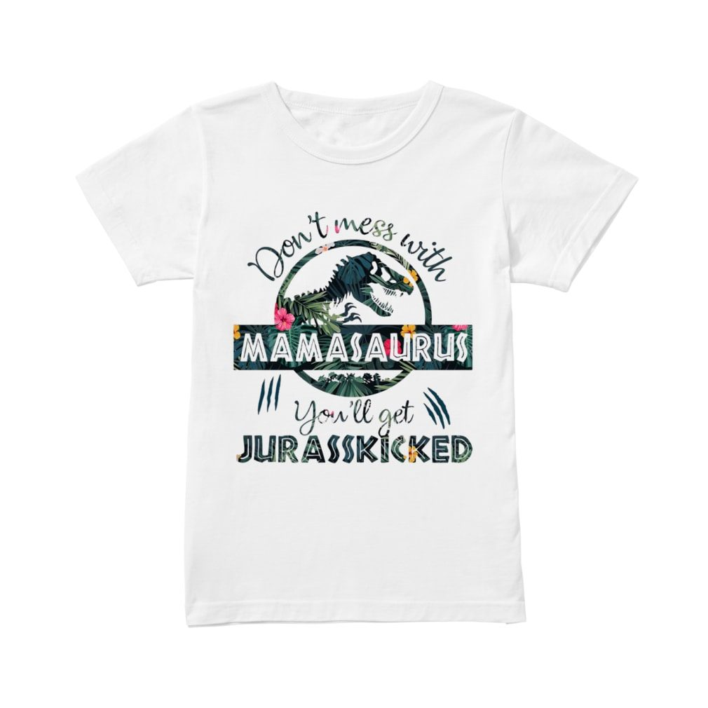 Floral don't mess with mamasaurus you'll get jurasskicked shirt ladies tee
