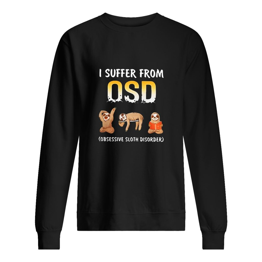 I suffer from OSD Shirt sweater