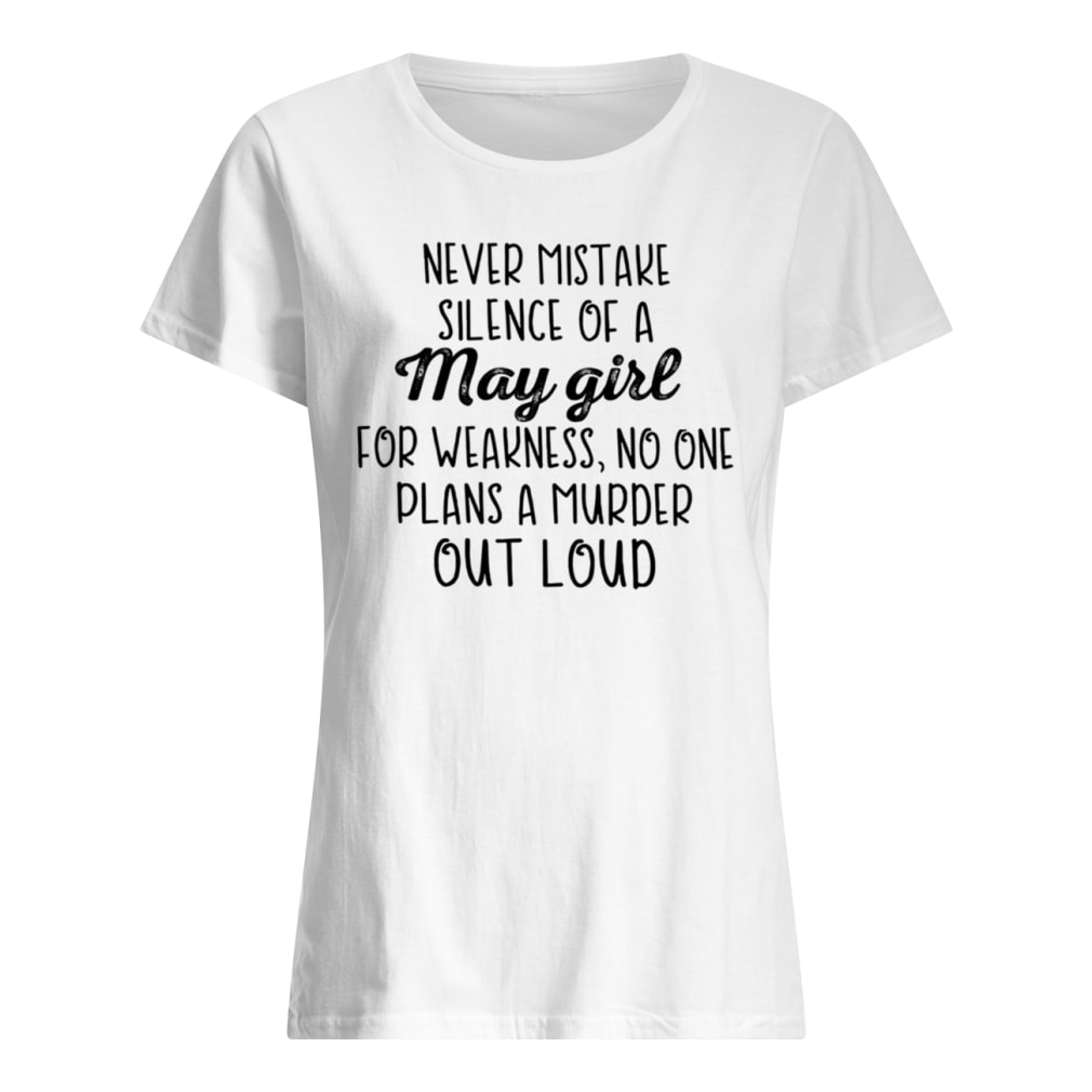 Never mistake silence of an may girl for weakness no one plans a murder out loud shirt ladies tee