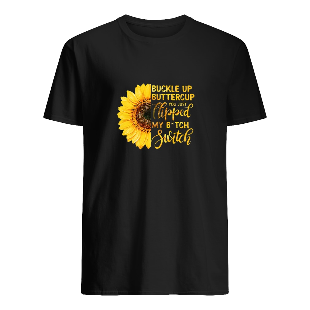 c23103d31 Sunflower buckle up buttercup you just flipped my bitch switch shirt