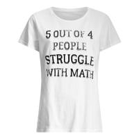 5 out of 4 people struggle with math shirt ladies tee