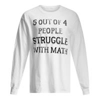 5 out of 4 people struggle with math shirt long sleeved