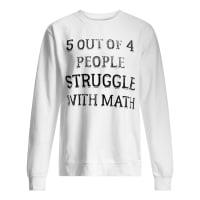 5 out of 4 people struggle with math shirt sweater