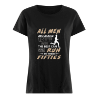 All men are created equal but the best can still run in their fifties shirt ladies tee