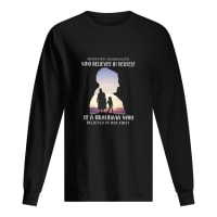 Behind every granddaughter who believes in herself is a grandma who belived in her first shirt long sleeved