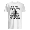 God knew my heart needed love so he sent me my grandkids shirt