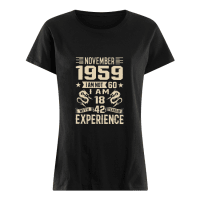 November 1959 I am not 60 I am 18 with 42 years of experience shirt ladies tee
