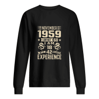 November 1959 I am not 60 I am 18 with 42 years of experience shirt sweater