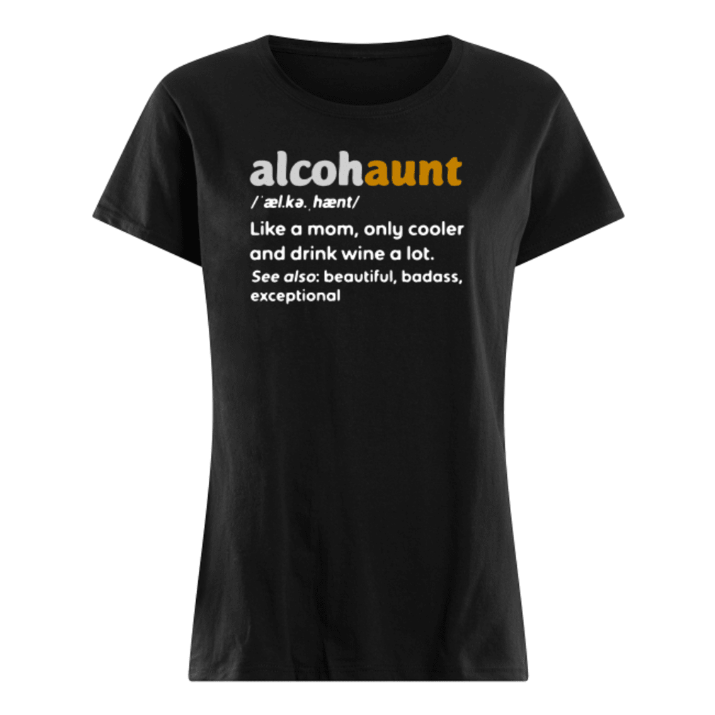Alcohaunt definition meaning like a mom only cooler and drink wine a lot shirt ladies tee