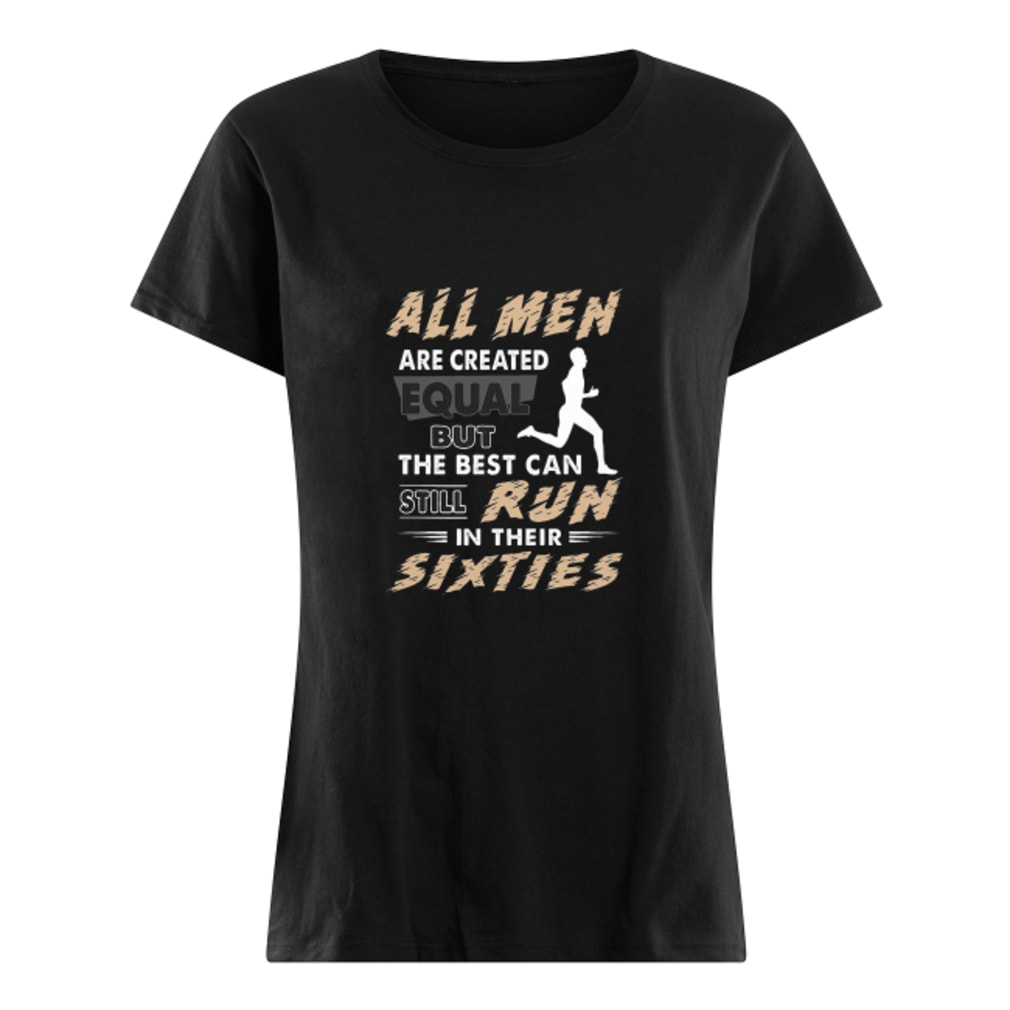 All men are created equal but the best can still run in their sixties shirt ladies tee