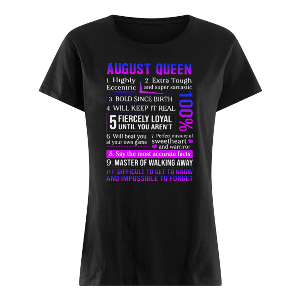 August Queen 1 highly eccentric 2 extra tough and super sarcastic 3 bold since birth shirt ladies tee