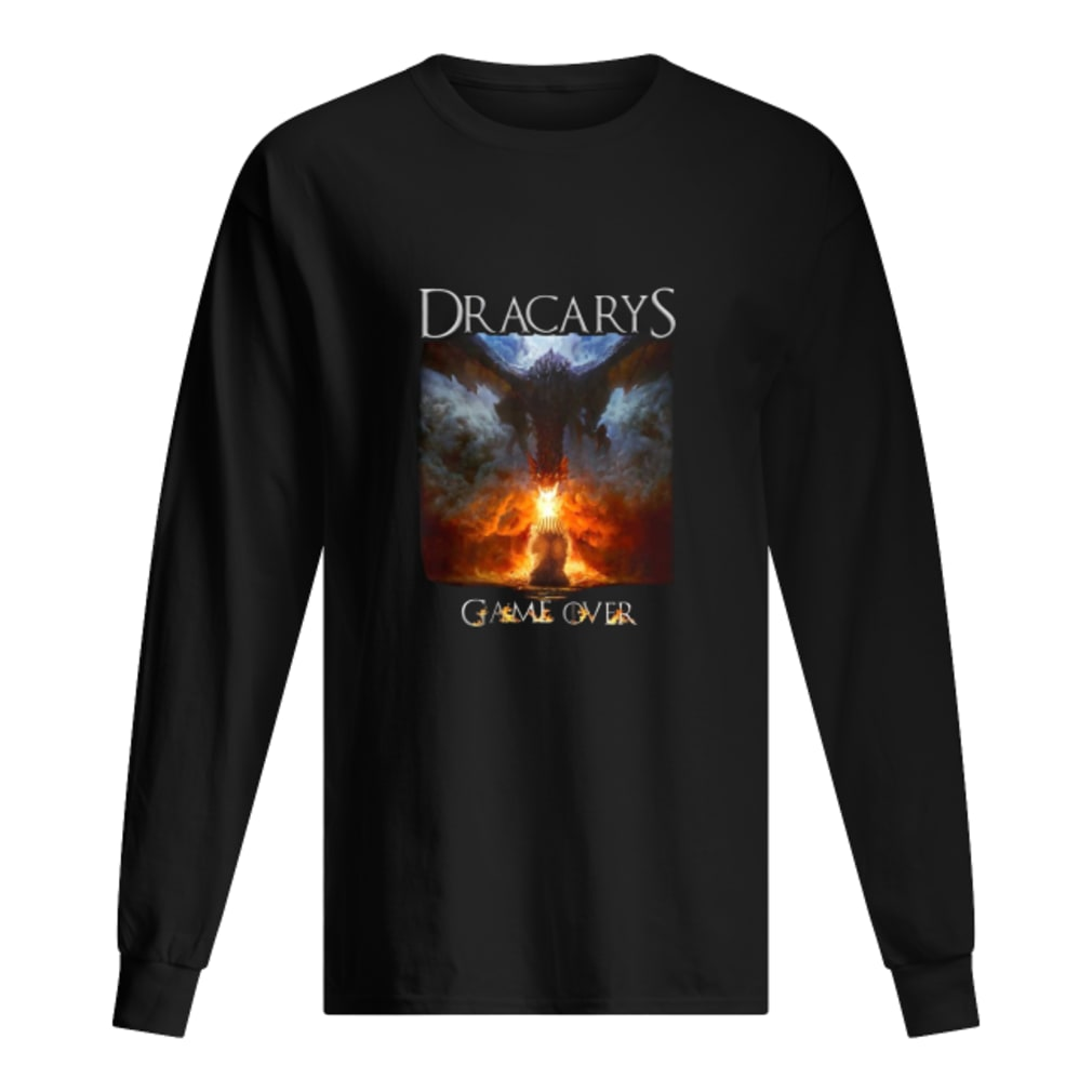 Game of thrones Dracarys game over shirt Long sleeved