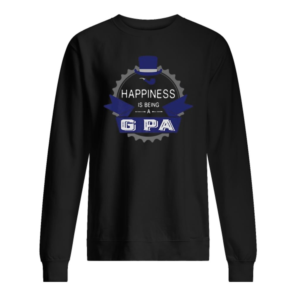 Happiness is being a G Pa shirt sweater