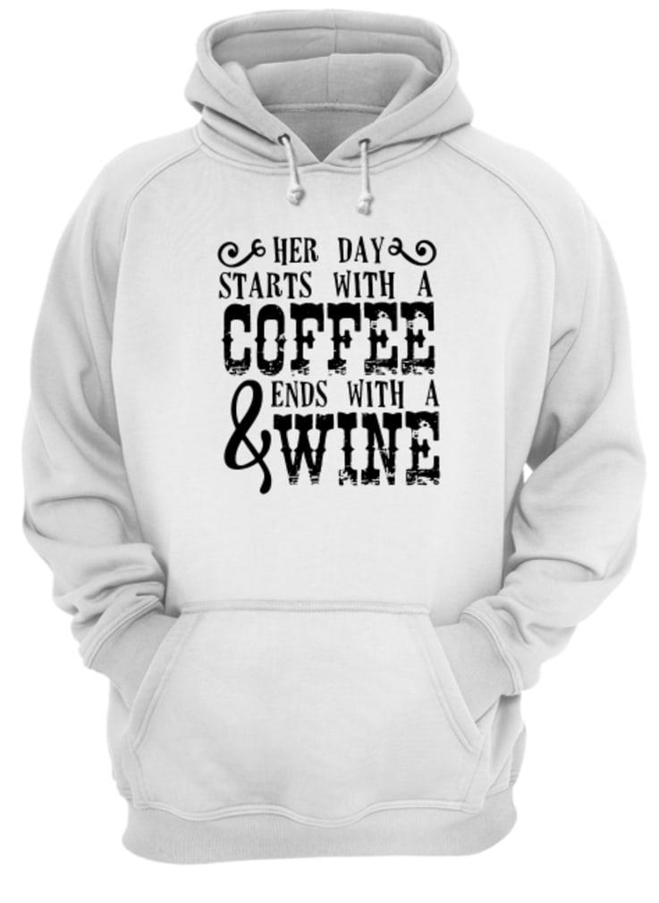 Her day starts with a coffee & ends with a wine shirt hoodie
