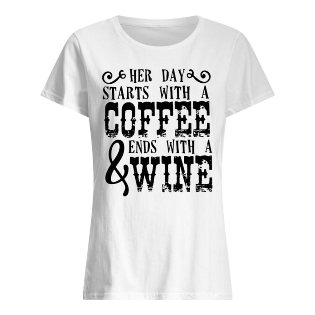 Her day starts with a coffee & ends with a wine shirt ladies tee