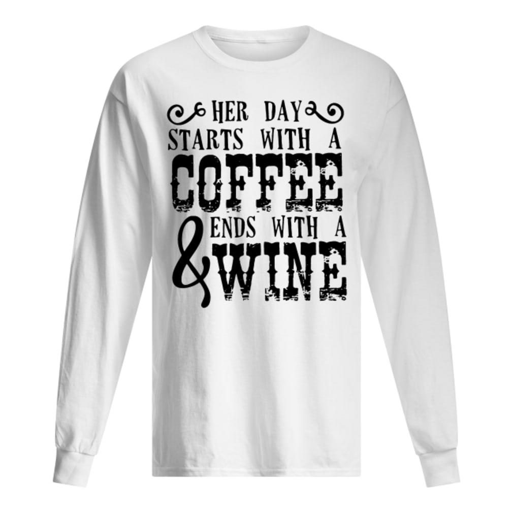 Her day starts with a coffee & ends with a wine shirt long sleeved