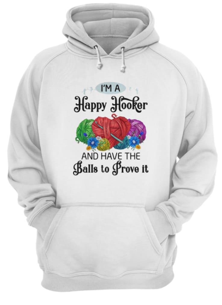 I'm a happy hooker and have the balls to prove it shirt hoodie