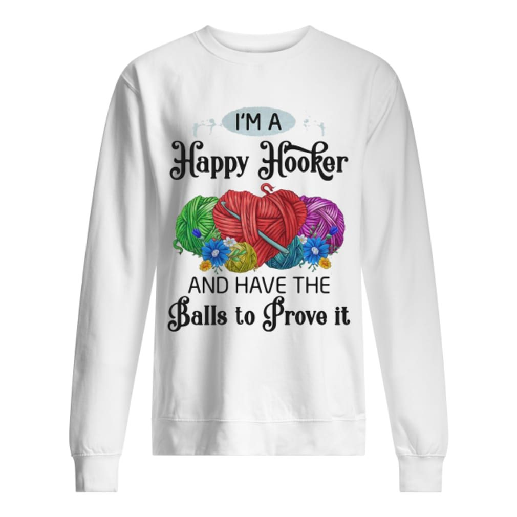 I'm a happy hooker and have the balls to prove it shirt sweater