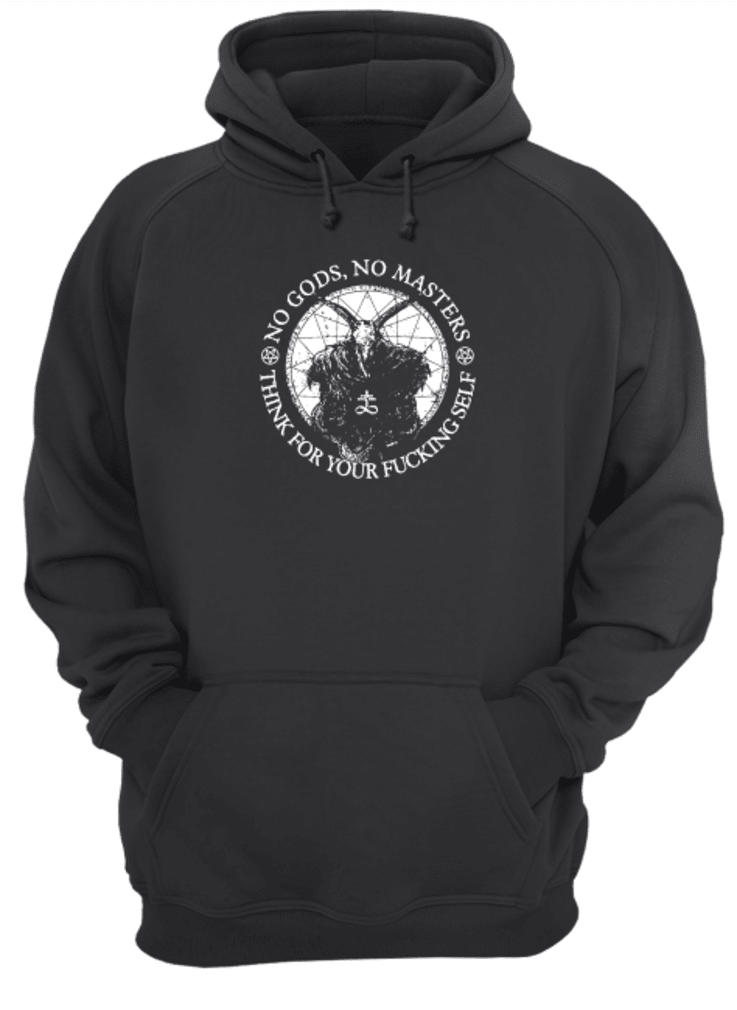 No Gods no Masters think for your fucking self shirt hoodie