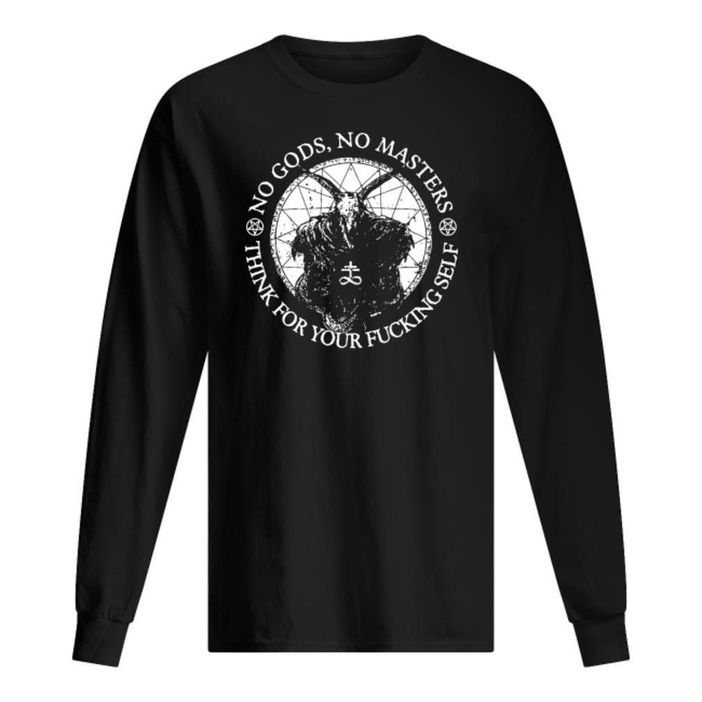 No Gods no Masters think for your fucking self shirt long sleeved