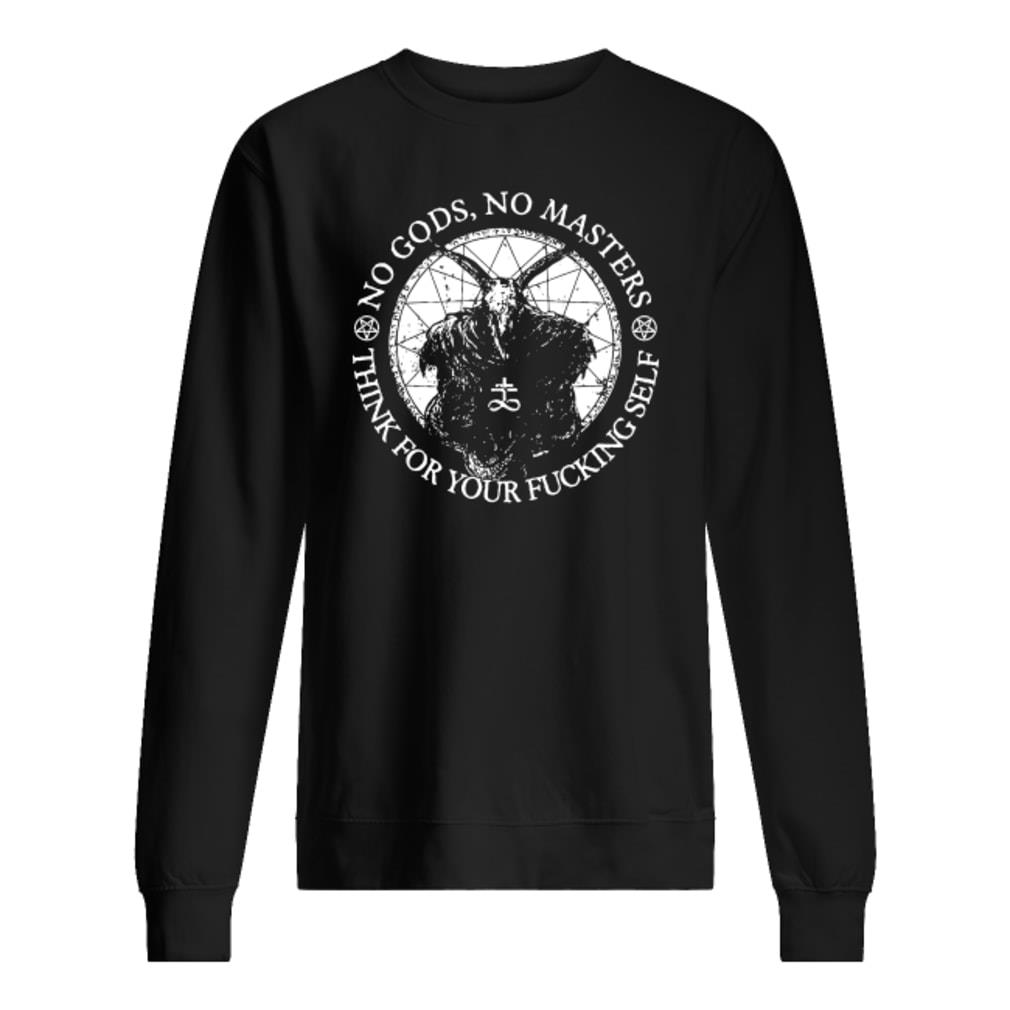 No Gods no Masters think for your fucking self shirt sweater