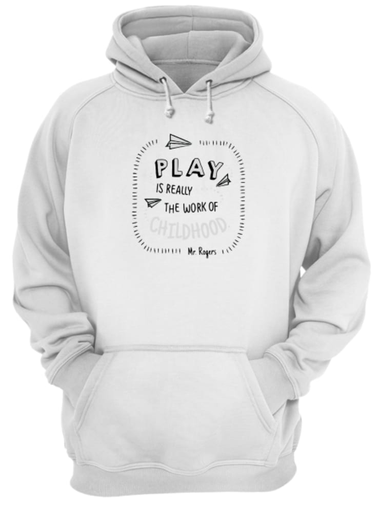 Play is really the work of childhood shirt hoodie