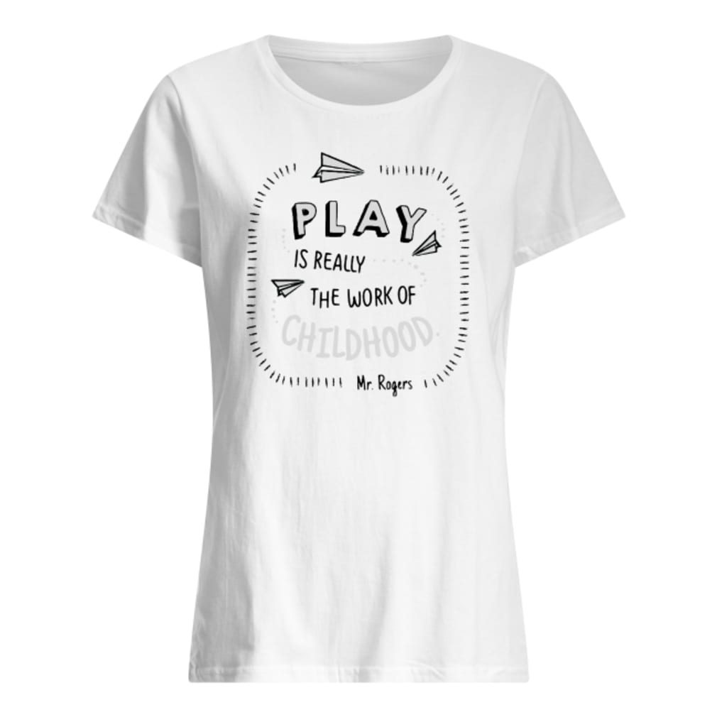Play is really the work of childhood shirt ladies tee