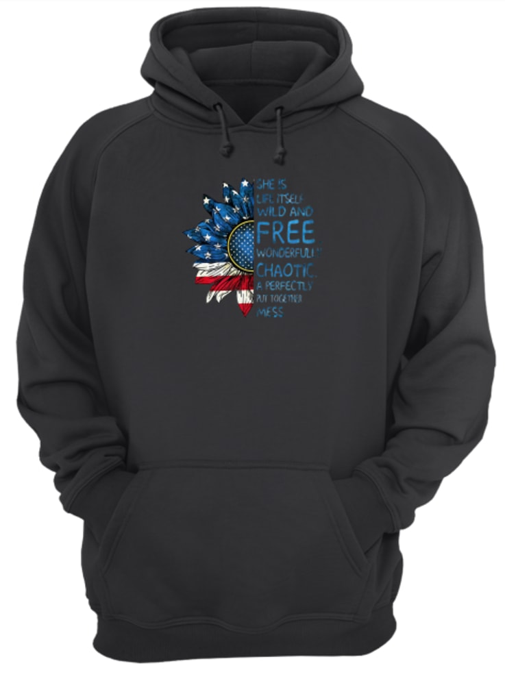 Sunflower American flag She is life itself wild and free wonderfully chaotic shirt hoodie