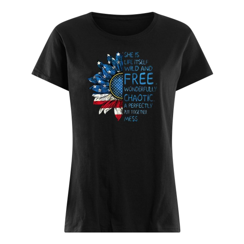 Sunflower American flag She is life itself wild and free wonderfully chaotic shirt ladies tee