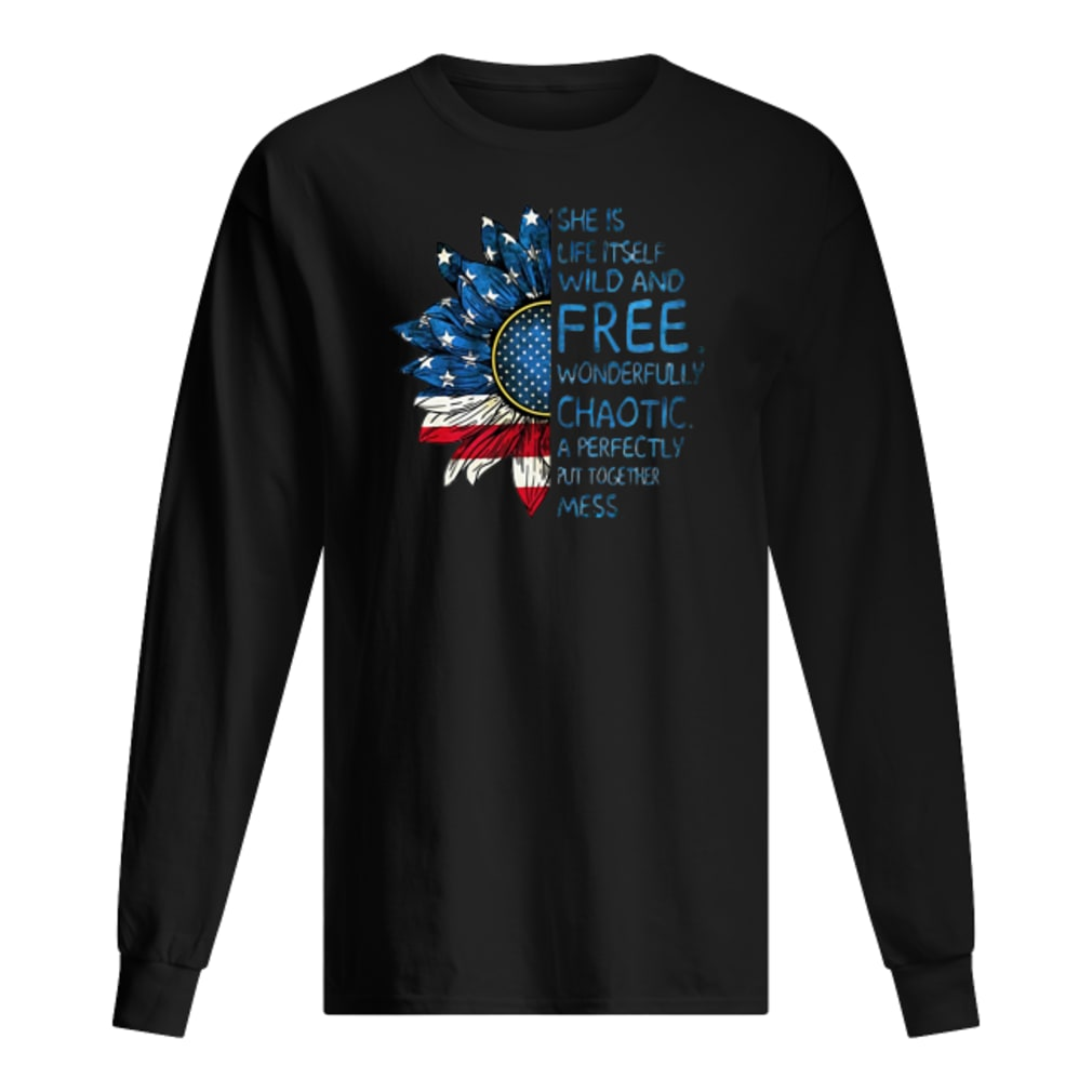 Sunflower American flag She is life itself wild and free wonderfully chaotic shirt Long sleeved