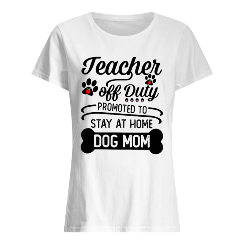 5e99c3850000 Official Teacher off duty promoted to stay at home dog mom shirt ...
