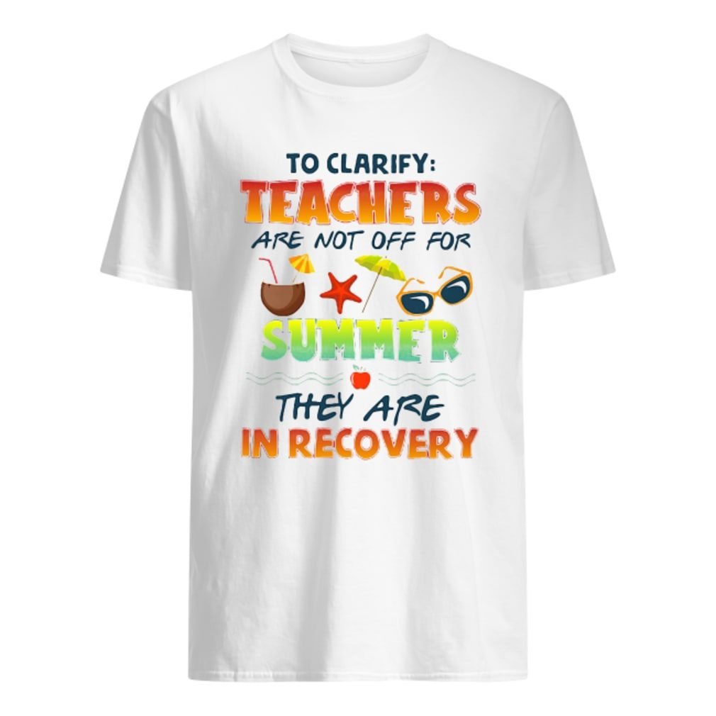 Teachers are not off for summer they are in recovery shirt
