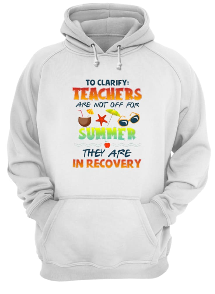 Teachers are not off for summer they are in recovery shirt hoodie