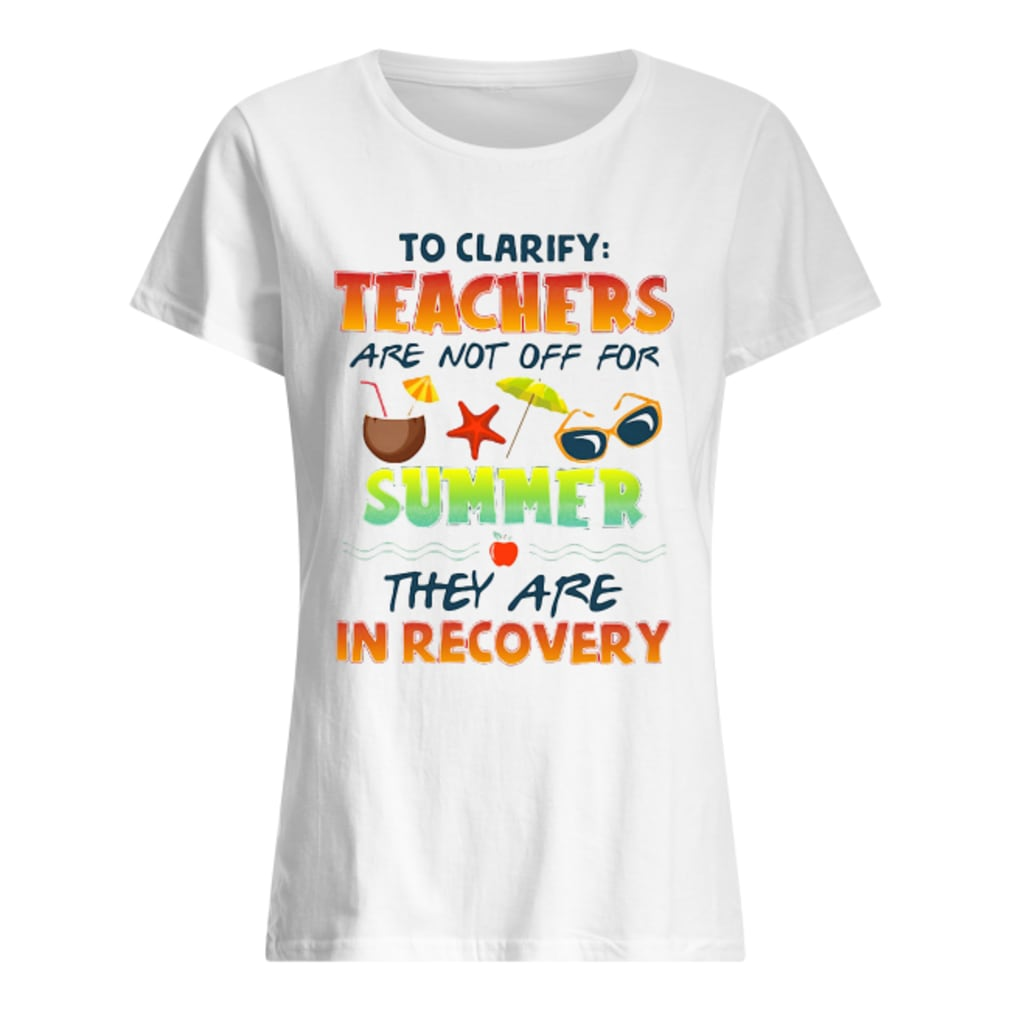 Teachers are not off for summer they are in recovery shirt ladies tee