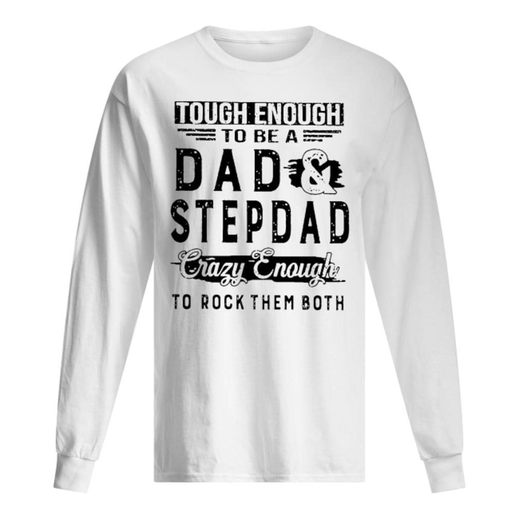 Tough enough to be a dad stepdad crazy enough to rock them both shirt long sleeved