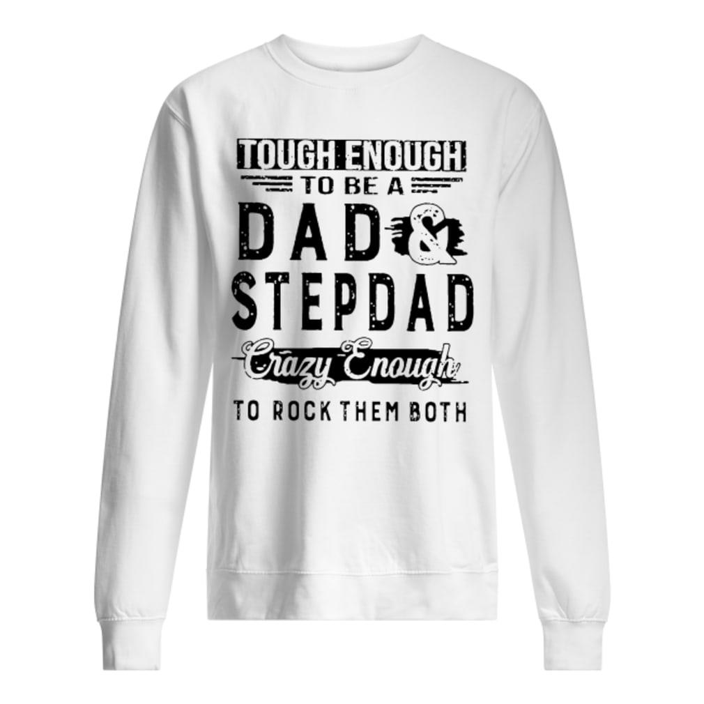 Tough enough to be a dad stepdad crazy enough to rock them both shirt sweater