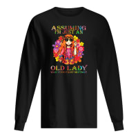 Assuming i'm just an old lady was your first mistake shirt long sleeved