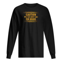 Caution will talk about cars for hours shirt long sleeved