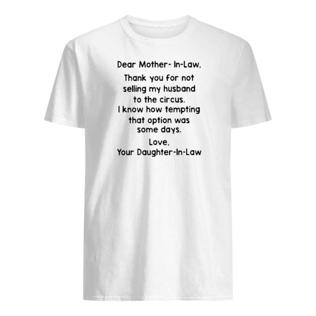 Dear mother-in-law thank you for not selling my husband to the circus shirt