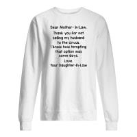 Dear mother-in-law thank you for not selling my husband to the circus shirt sweater