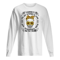 Flower skull they whispered to her you can't withstand the storm she whispered back shirt long sleeved