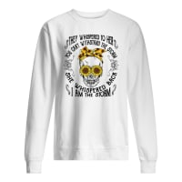 Flower skull they whispered to her you can't withstand the storm she whispered back shirt sweater