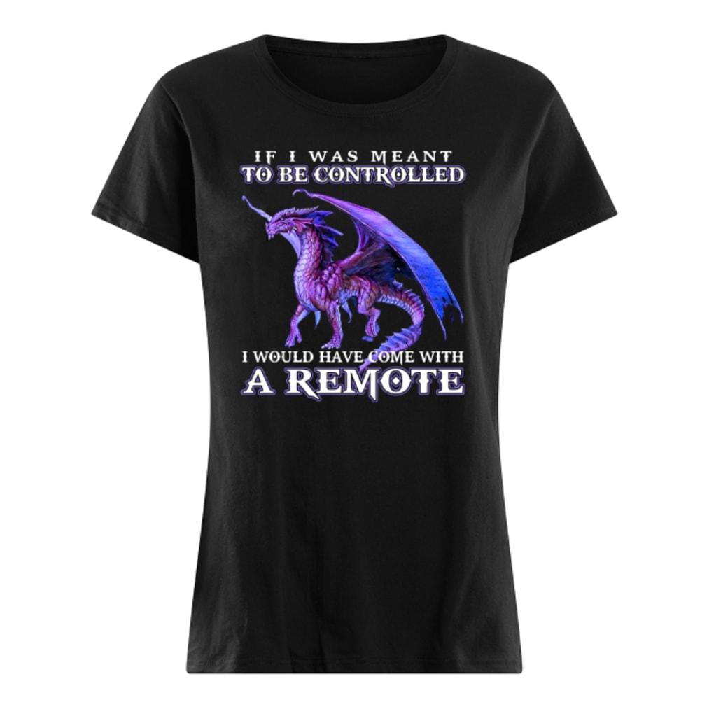 If i was meant to be controlled i would have come with a remote shirt ladies tee
