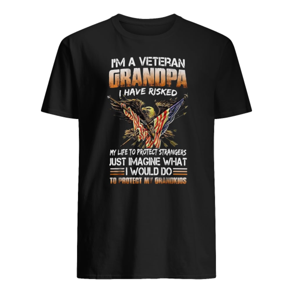 I'm a veteran grandpa i have risked my life to protect strangers shirt