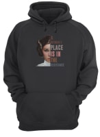 Leia Organa a woman's place is in the resistance shirt hoodie