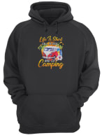 Life is short call in sick and go camping shirt hoodie